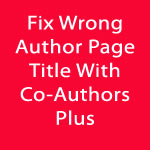 Fix Wrong Author Page Title When Using Co-Authors Plus and Yoast SEO