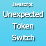 Javascript Unexpected Token Switch Syntaxerror